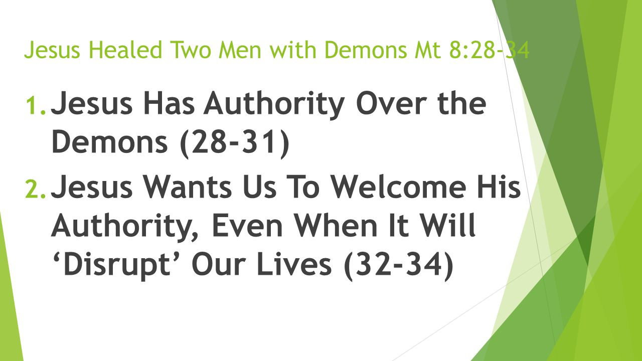 Jesus Healed Two Men with Demons Mt 8:28-34 1. Jesus Has Authority Over the Demons (28-31) 2.