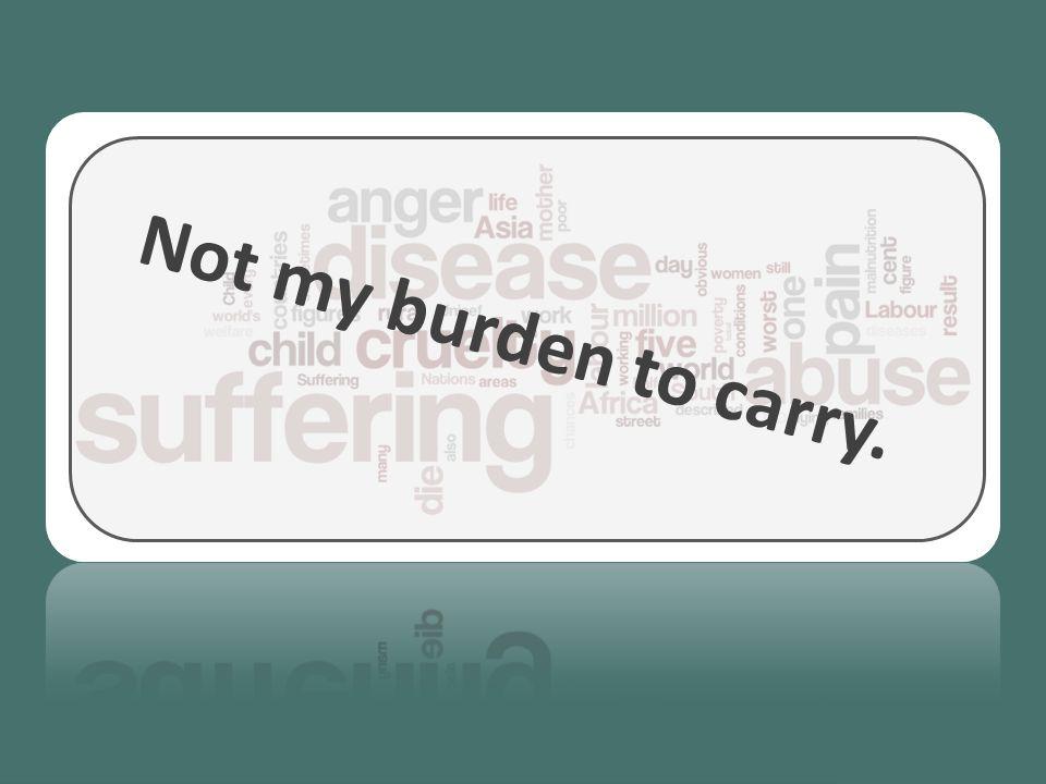 Not my burden to carry.
