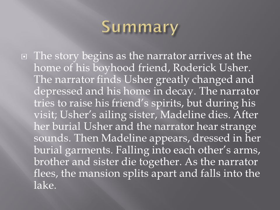  The story begins as the narrator arrives at the home of his boyhood friend, Roderick Usher.