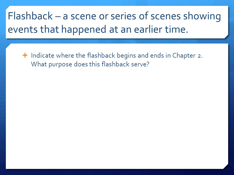 Flashback – a scene or series of scenes showing events that happened at an earlier time.  Indicate where the flashback begins and ends in Chapter 2.