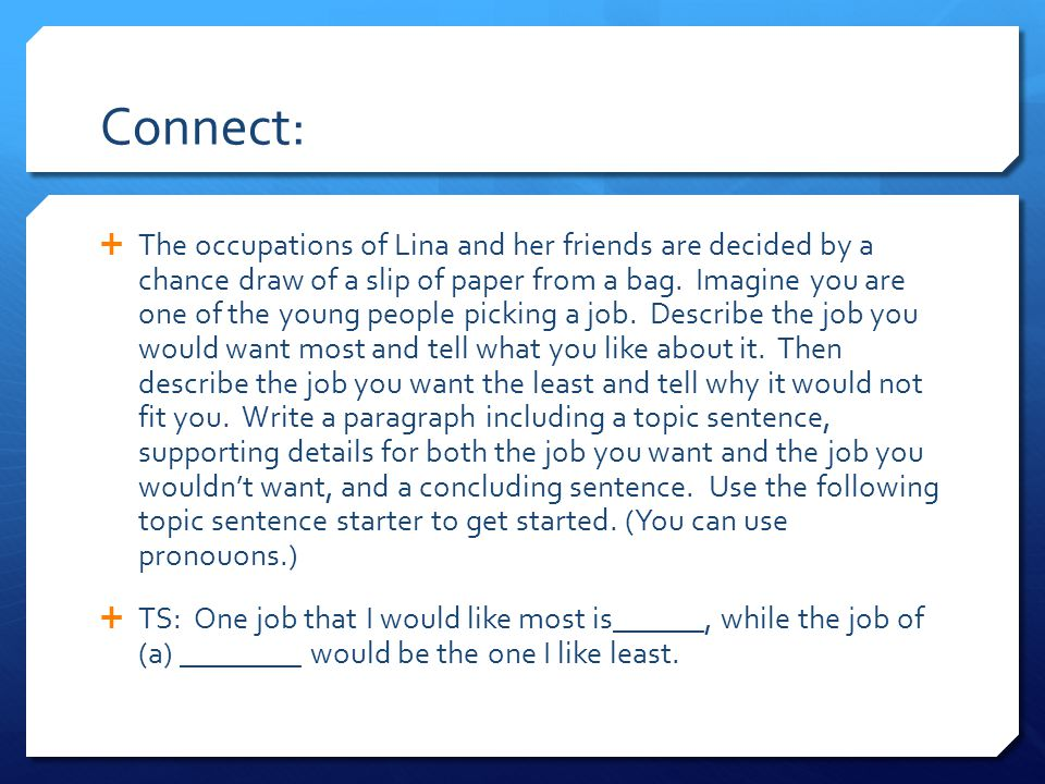 Connect:  The occupations of Lina and her friends are decided by a chance draw of a slip of paper from a bag. Imagine you are one of the young people