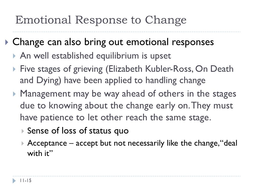 Emotional Response to Change  Change can also bring out emotional responses  An well established equilibrium is upset  Five stages of grieving (Eli