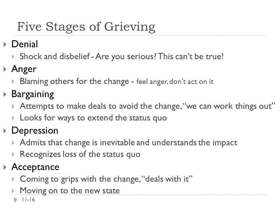 Five Stages of Grieving  Denial  Shock and disbelief - Are you serious? This can't be true!  Anger  Blaming others for the change - feel anger, do