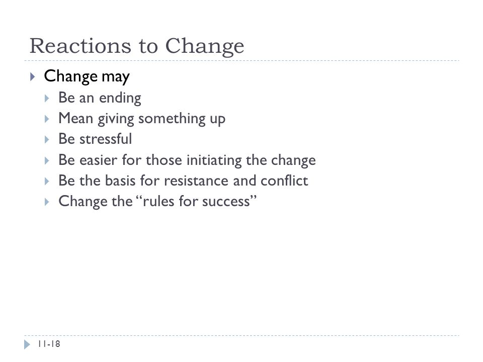 Reactions to Change  Change may  Be an ending  Mean giving something up  Be stressful  Be easier for those initiating the change  Be the basis f