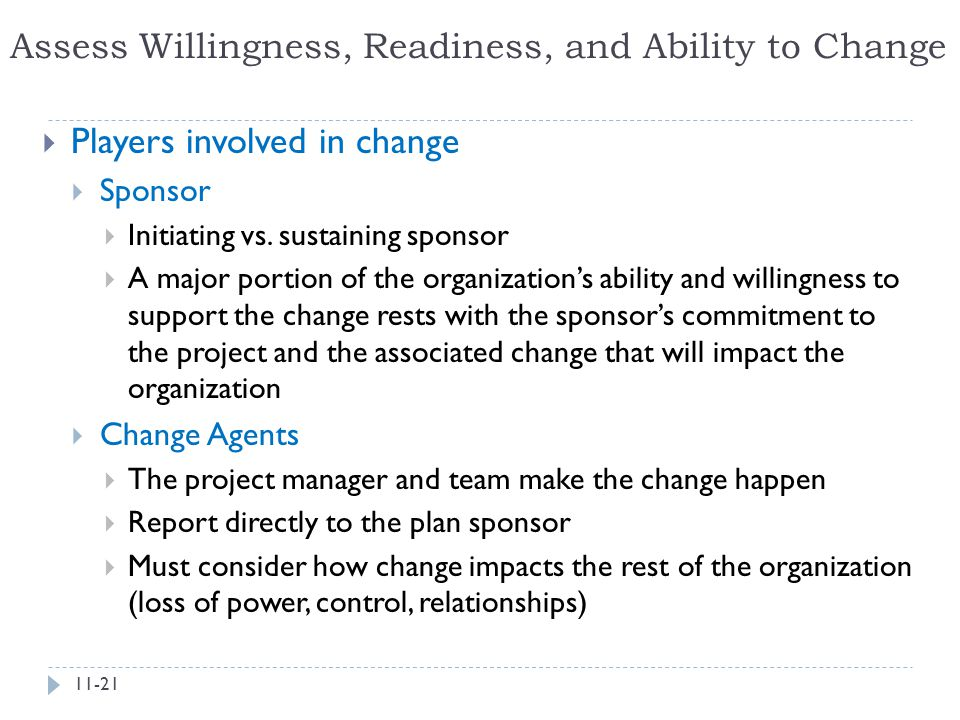 Assess Willingness, Readiness, and Ability to Change  Players involved in change  Sponsor  Initiating vs. sustaining sponsor  A major portion of t