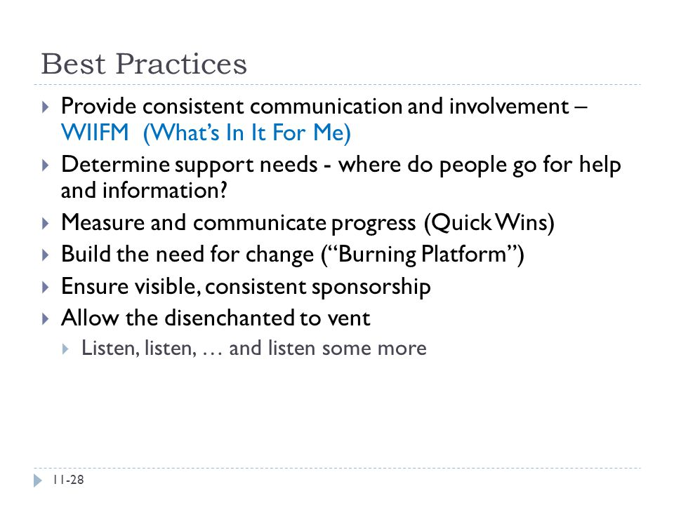 Best Practices  Provide consistent communication and involvement – WIIFM (What's In It For Me)  Determine support needs - where do people go for hel