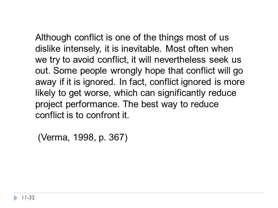 Although conflict is one of the things most of us dislike intensely, it is inevitable. Most often when we try to avoid conflict, it will nevertheless