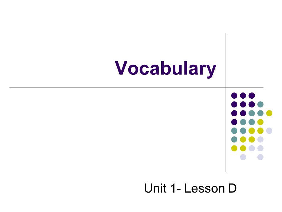 Vocabulary Unit 1- Lesson D