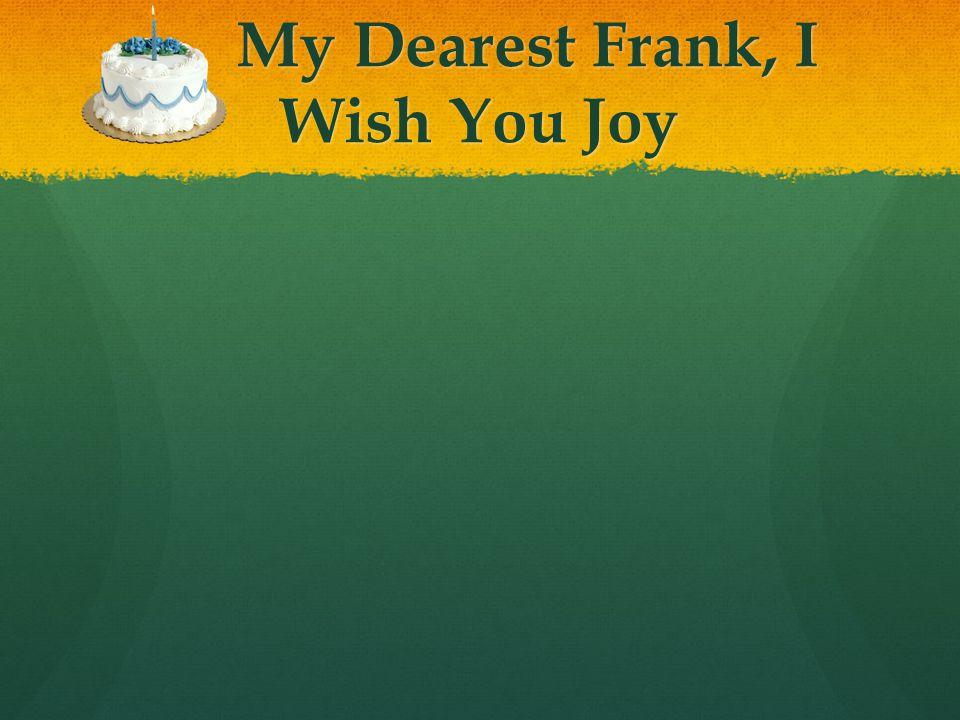 My Dearest Frank, I Wish You Joy