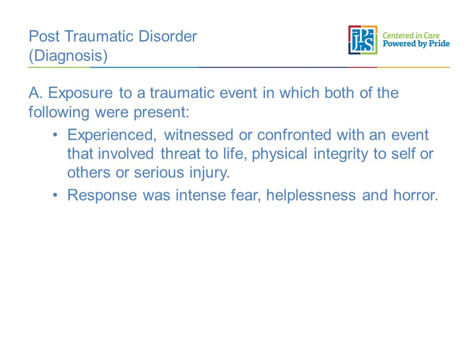 Post Traumatic Disorder (Diagnosis) A.