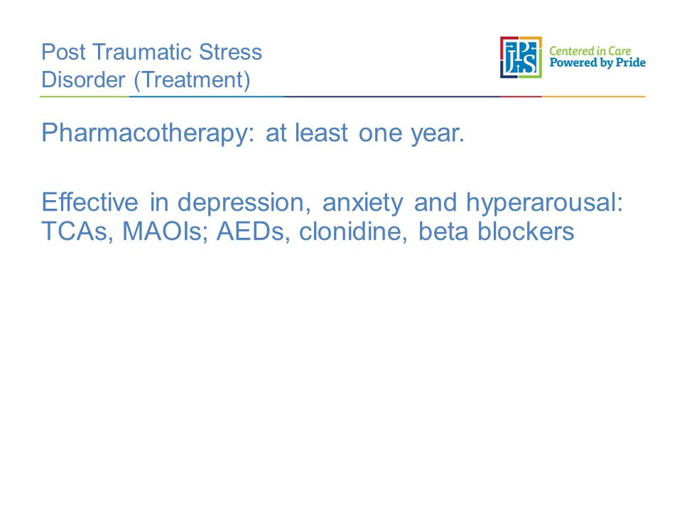 Post Traumatic Stress Disorder (Treatment) Pharmacotherapy: at least one year.