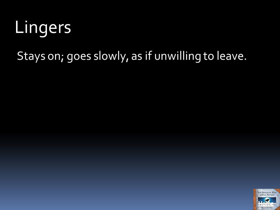 Lingers Stays on; goes slowly, as if unwilling to leave.