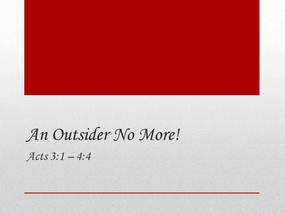 An Outsider No More! Acts 3:1 – 4:4