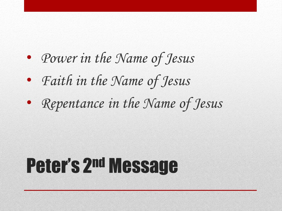 Peter's 2 nd Message Power in the Name of Jesus Faith in the Name of Jesus Repentance in the Name of Jesus