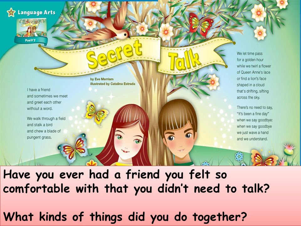 Have you ever had a friend you felt so comfortable with that you didn't need to talk? What kinds of things did you do together? Have you ever had a fr