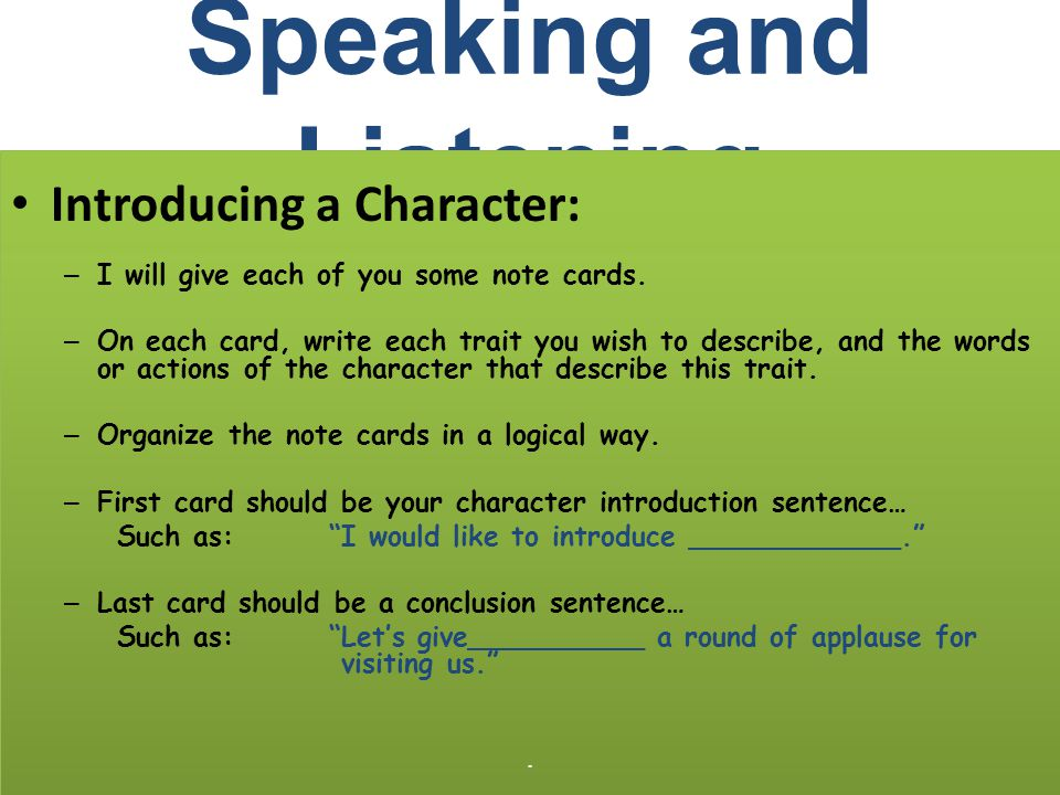 Speaking and Listening Introducing a Character: – I will give each of you some note cards. – On each card, write each trait you wish to describe, and