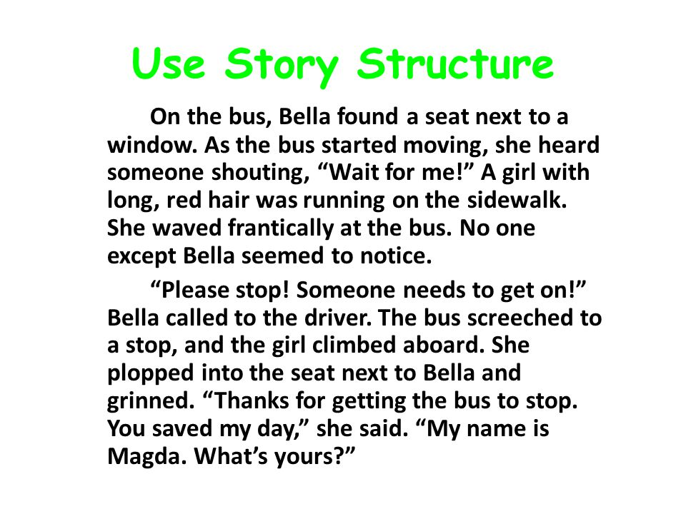 Use Story Structure On the bus, Bella found a seat next to a window.