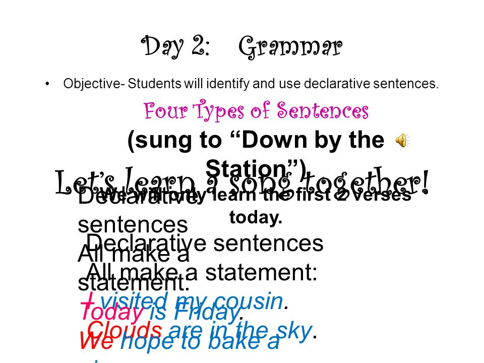 Day 2:Grammar Objective- Students will identify and use declarative sentences.
