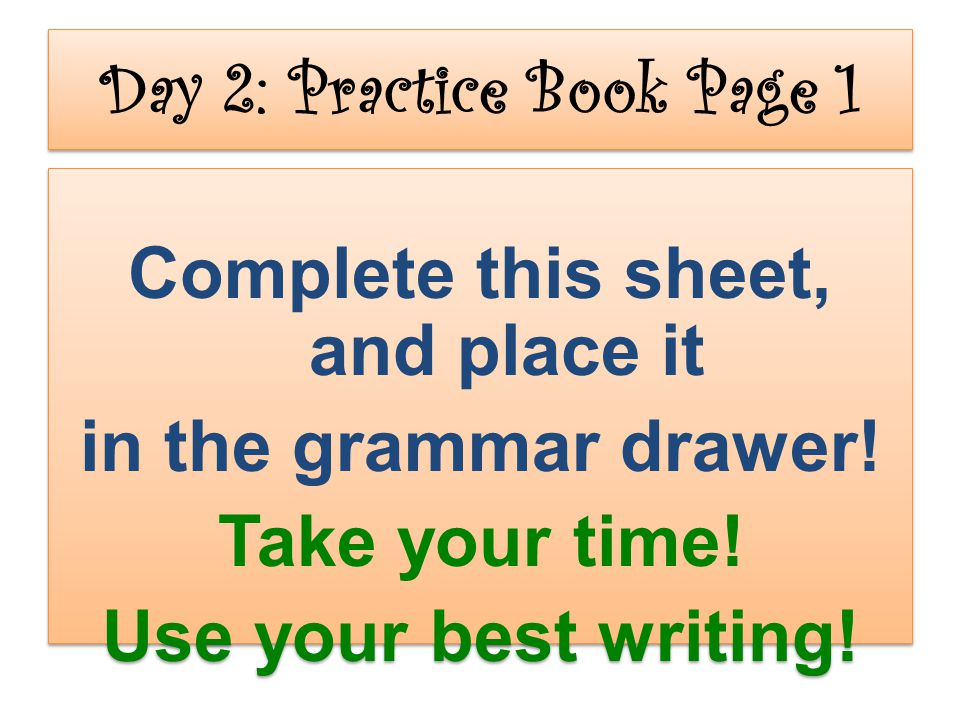 Day 2: Practice Book Page 1 Complete this sheet, and place it in the grammar drawer.