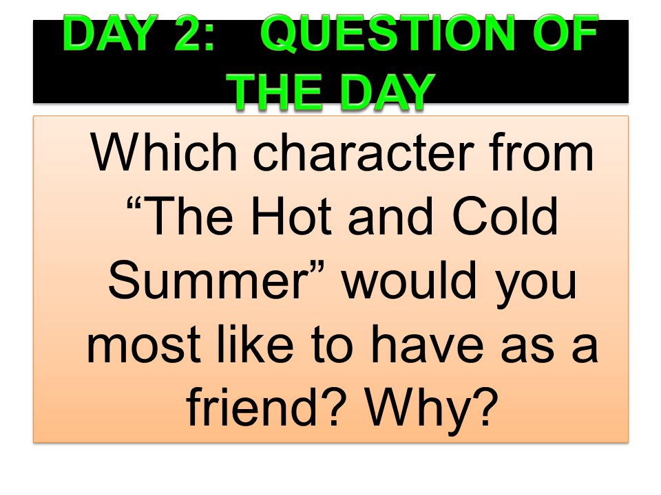 Which character from The Hot and Cold Summer would you most like to have as a friend? Why?