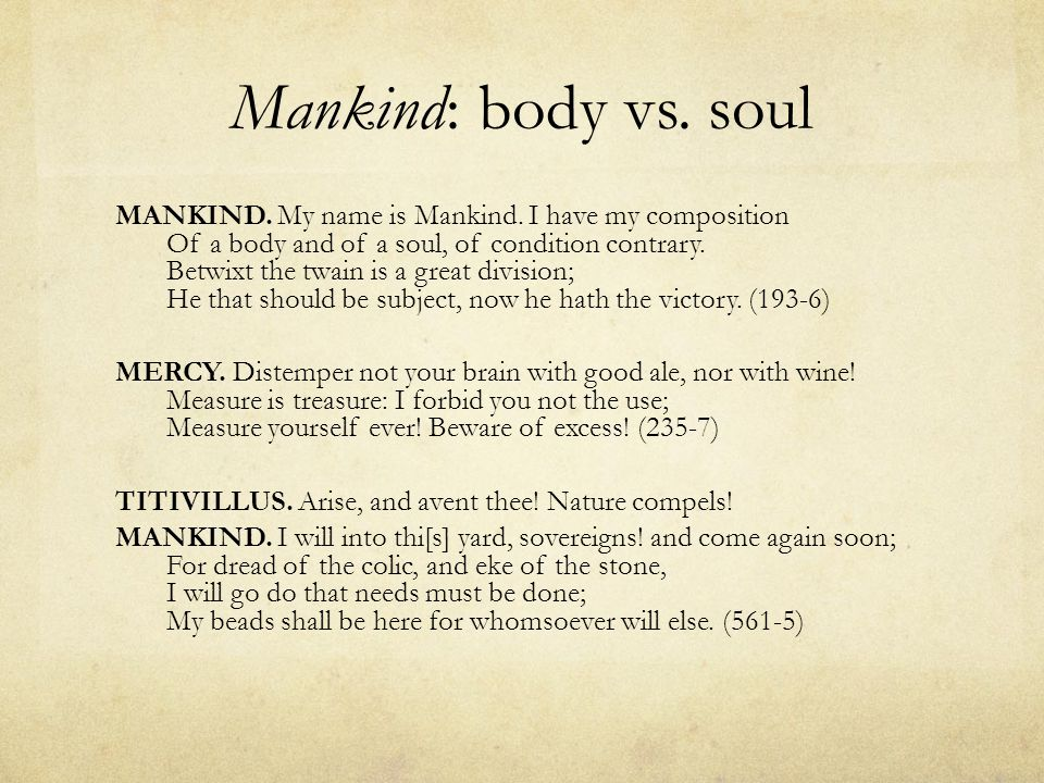 Mankind: body vs. soul MANKIND. My name is Mankind.