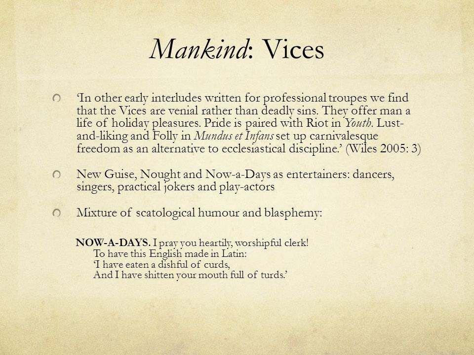 Mankind: Vices 'In other early interludes written for professional troupes we find that the Vices are venial rather than deadly sins.
