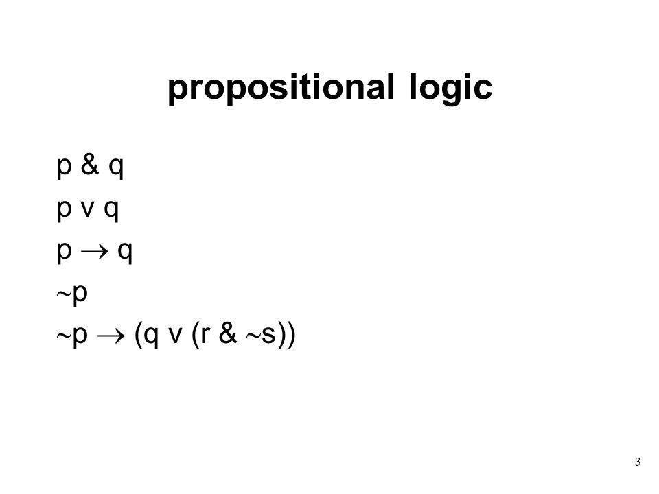 propositional logic p & q p v q p  q  p  p  (q v (r &  s)) 3