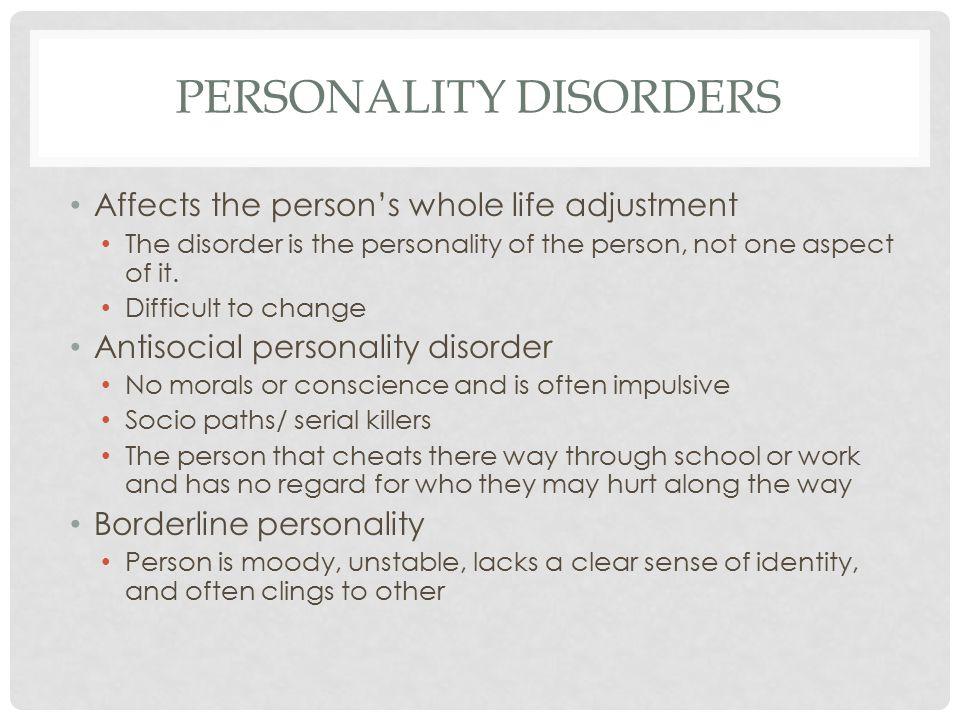 PERSONALITY DISORDERS Affects the person's whole life adjustment The disorder is the personality of the person, not one aspect of it.