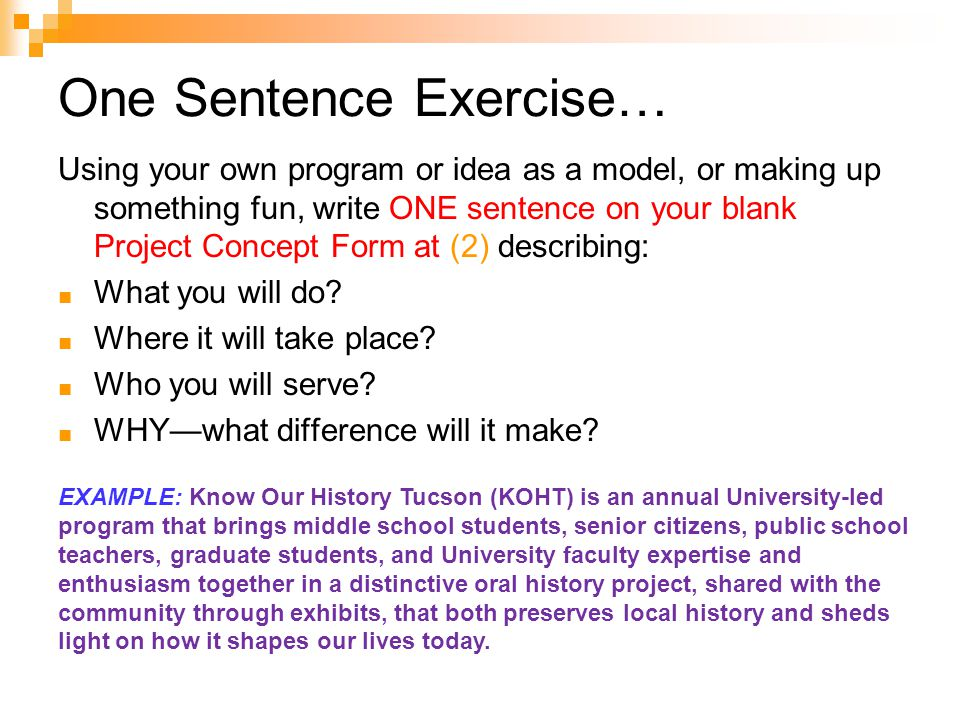 One Sentence Exercise… Using your own program or idea as a model, or making up something fun, write ONE sentence on your blank Project Concept Form at