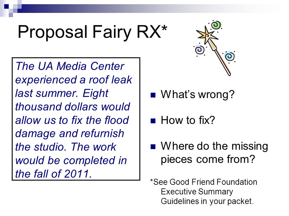 Proposal Fairy RX* The UA Media Center experienced a roof leak last summer. Eight thousand dollars would allow us to fix the flood damage and refurnis