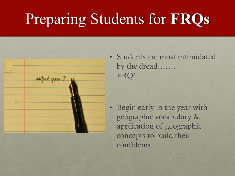 Preparing Students for FRQs Students are most intimidated by the dread…….