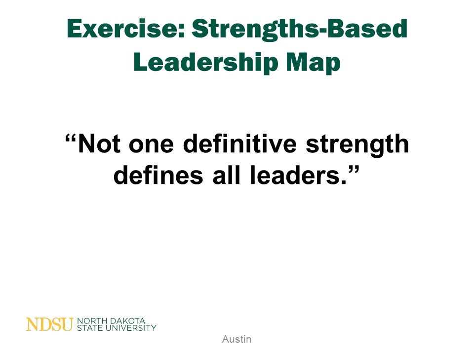"""Exercise: Strengths-Based Leadership Map """"Not one definitive strength defines all leaders."""" Austin"""