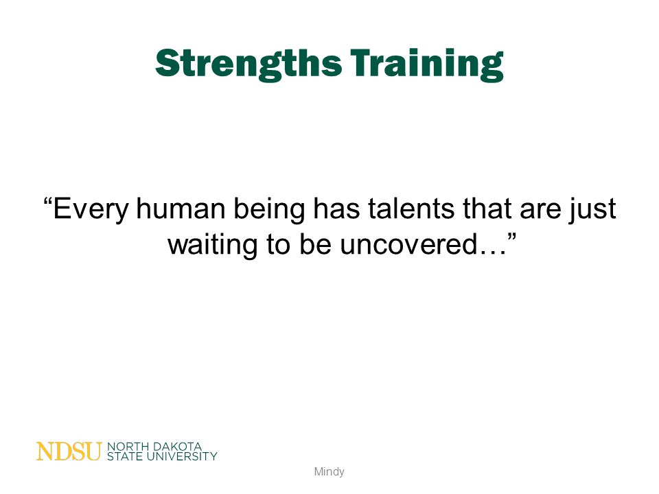 """Strengths Training """"Every human being has talents that are just waiting to be uncovered…"""" Mindy"""