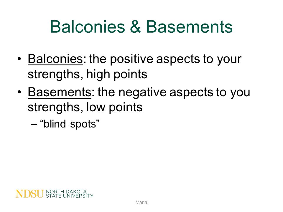 """Balconies & Basements Balconies: the positive aspects to your strengths, high points Basements: the negative aspects to you strengths, low points –""""bl"""