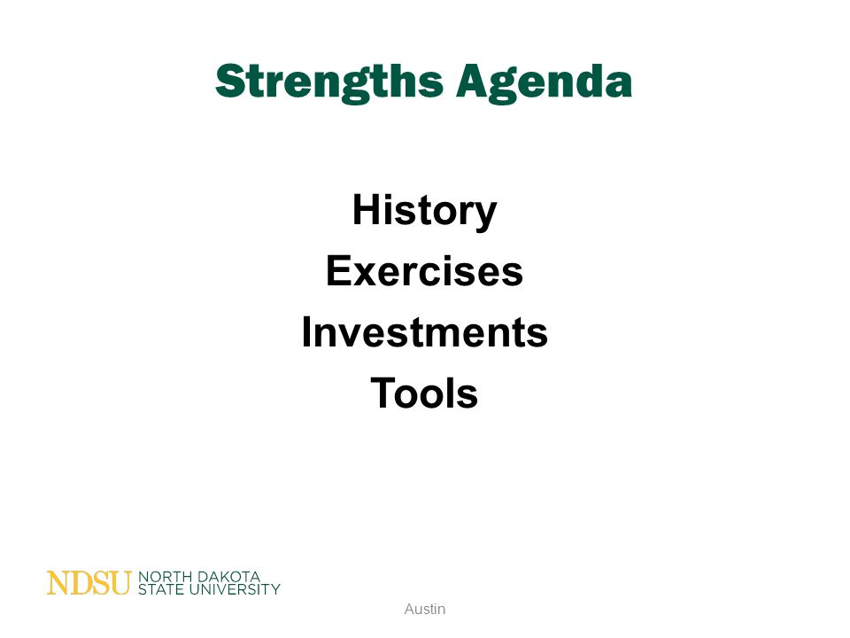 Strengths Agenda History Exercises Investments Tools Austin