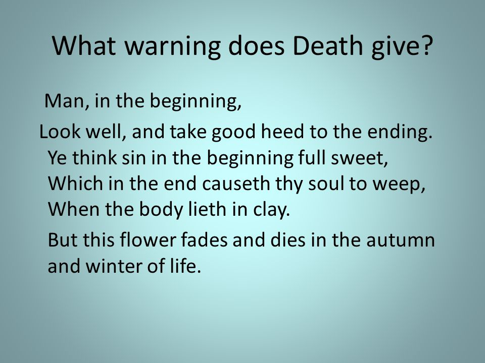 What warning does Death give. Man, in the beginning, Look well, and take good heed to the ending.