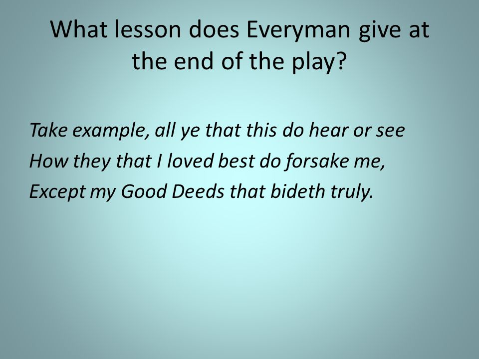 What lesson does Everyman give at the end of the play.