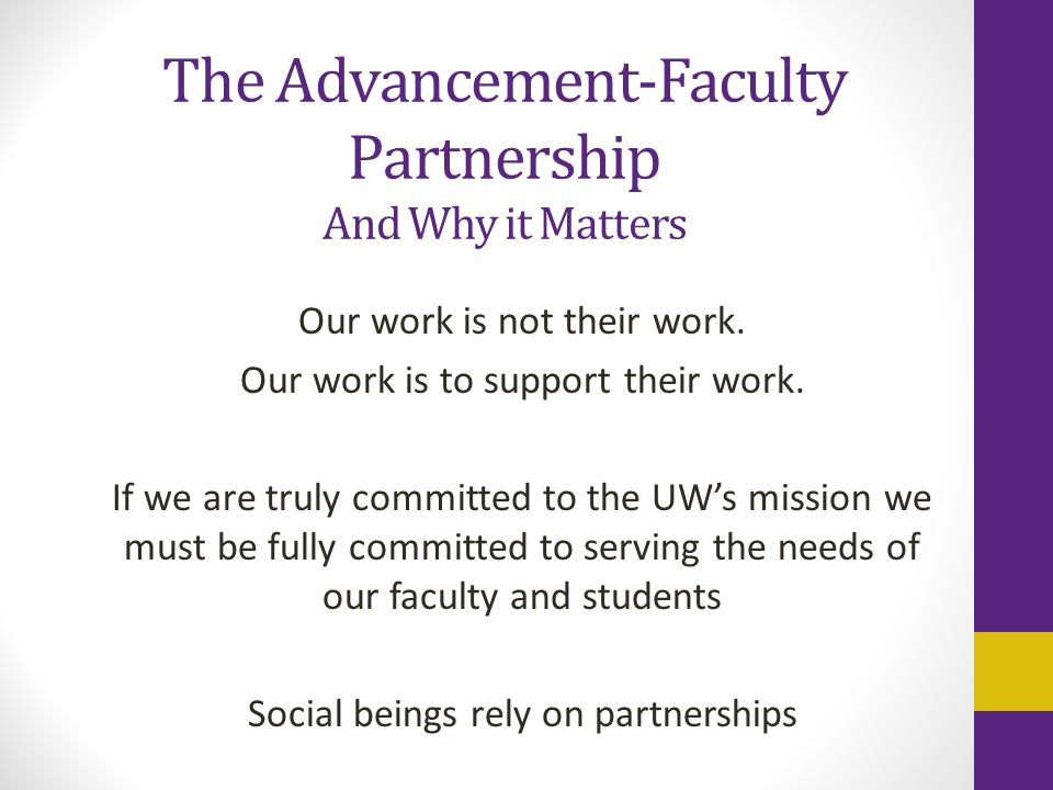 The Advancement-Faculty Partnership And Why it Matters Our work is not their work.