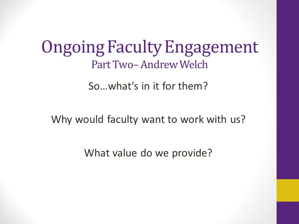 Ongoing Faculty Engagement Part Two– Andrew Welch So…what's in it for them.