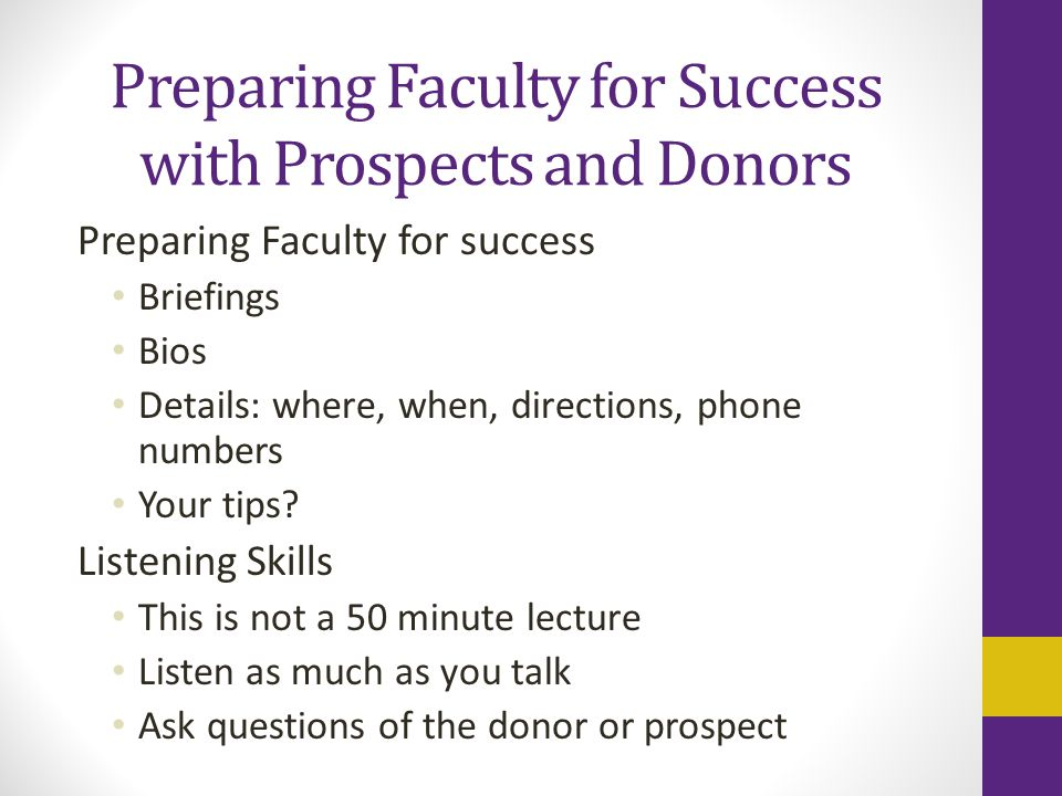 Preparing Faculty for Success with Prospects and Donors Preparing Faculty for success Briefings Bios Details: where, when, directions, phone numbers Your tips.