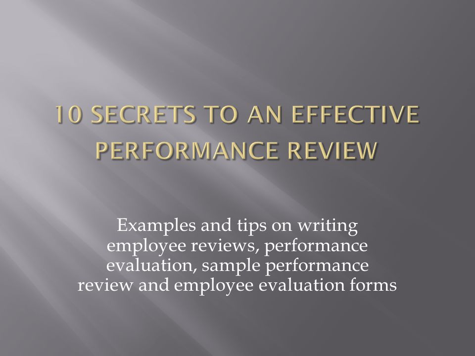 Examples and tips on writing employee reviews, performance evaluation, sample performance review and employee evaluation forms