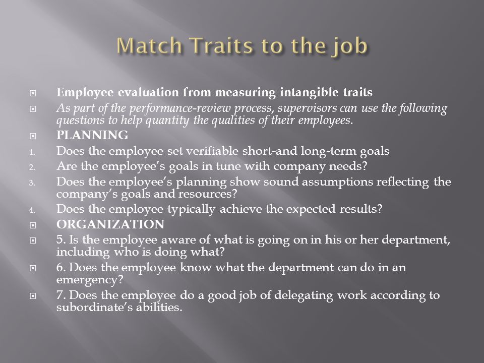  Employee evaluation from measuring intangible traits  As part of the performance-review process, supervisors can use the following questions to hel