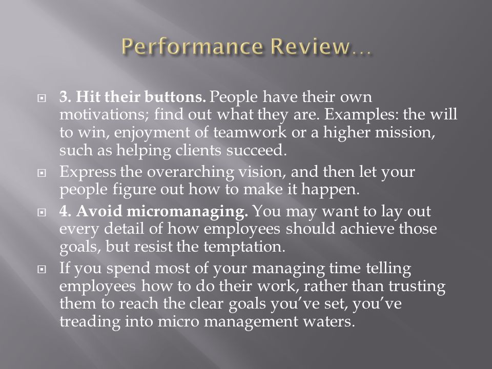  3. Hit their buttons. People have their own motivations; find out what they are. Examples: the will to win, enjoyment of teamwork or a higher missio