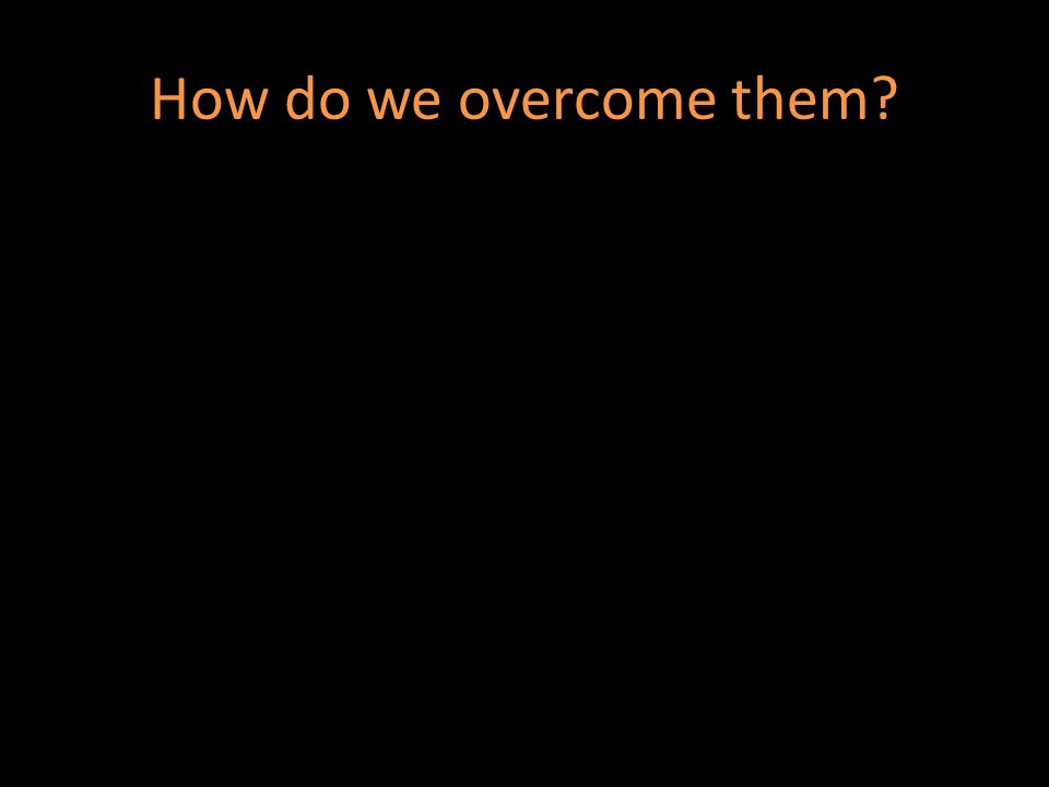 How do we overcome them?