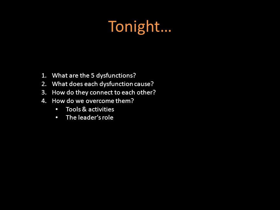 Tonight… 1.What are the 5 dysfunctions. 2.What does each dysfunction cause.