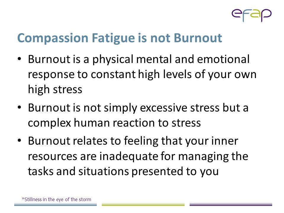 Burnout is the direct effect of stress on you.