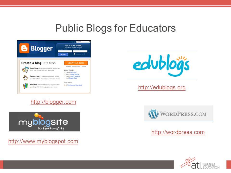 Public Blogs for Educators http://wordpress.com http://edublogs.org http://www.myblogspot.com http://blogger.com