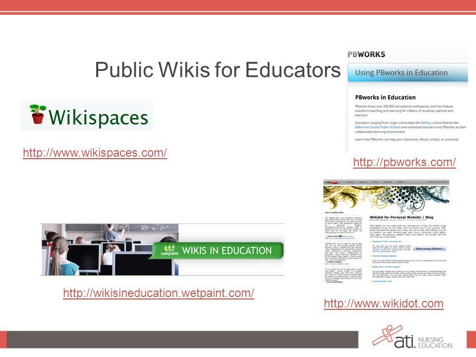 Public Wikis for Educators http://www.wikispaces.com/ http://www.wikidot.com http://wikisineducation.wetpaint.com/ http://pbworks.com/