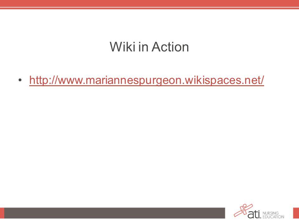 Wiki in Action http://www.mariannespurgeon.wikispaces.net/