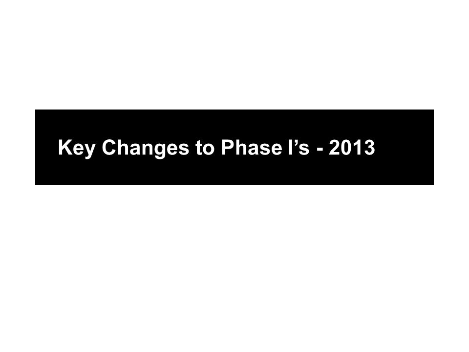 Key Changes to Phase I's - 2013